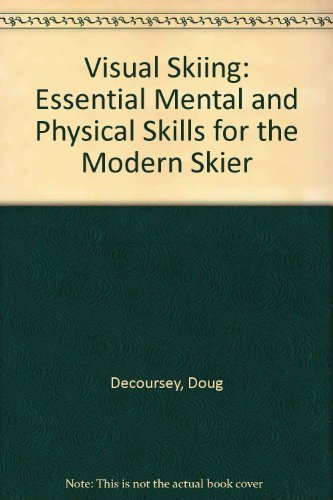 Visual Skiing: Essential Mental and Physical Skills for the Modern Skier por Doug Decoursey