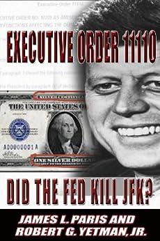 JFK Assassination: Executive Order 11110 - Did The Fed Kill JFK? by [Paris, James L., Yetman Jr., Robert G.]