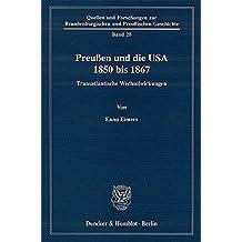 Preußen und die USA 1850 bis 1867.: Transatlantische Wechselwirkungen. (Quellen und Forschungen zur Brandenburgischen und Preußischen Geschichte)