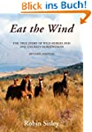 Eat the Wind: The True Story of Wild...