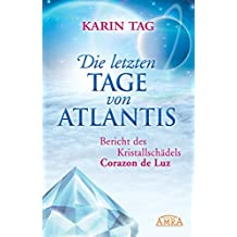 Die letzten Tage von Atlantis: Bericht des Kristallschädels Corazon de Luz (German Edition)