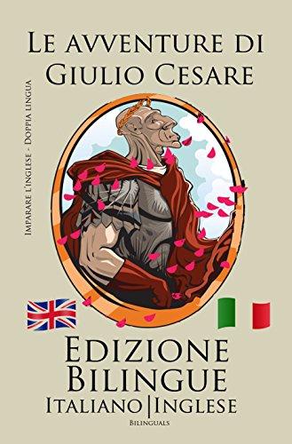 Imparare l'inglese - Edizione Bilingue (Inglese - Italiano) Le avventure di Giulio Cesare
