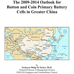 The 2009-2014 Outlook for Button and Coin Primary Battery Cells in Greater China