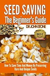 Seed Saving The Beginner's Guide: How To Save Time And Money By Preserving  Rare And Unique Seeds  (Vegetable, Easy Green House Plan, Preserve Store And ... Foot Homesteading Book 8) (English Edition)