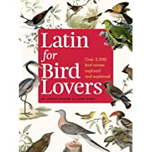 Latin for Bird Lovers: Over 3,000 bird names explored and explained