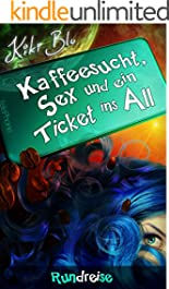 Rundreise (Kaffeesucht, Sex und ein Ticket ins All 3)