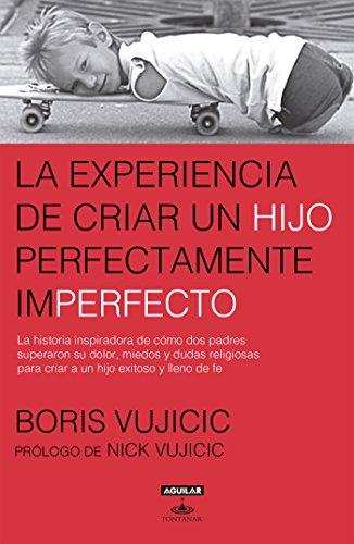 La experiencia de criar a un hijo perfectamente imperfecto por Boris Vujicic