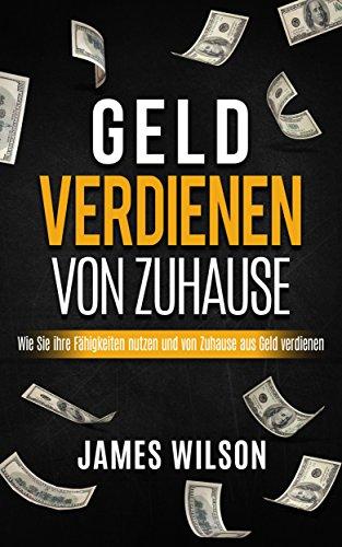 Geld Verdienen Von Zuhause: Wie Sie ihre Fähigkeiten nutzen und von ...