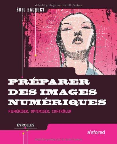 Préparer des images numériques: Numériser, optimiser, contrôler