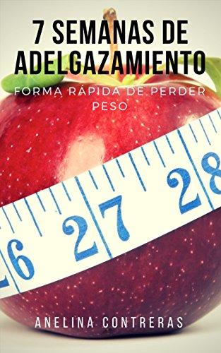 7 Semanas De Adelgazamiento: Forma Rápida De Perder Peso (Spanish Edition)
