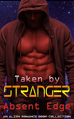 Taken by Stranger: Absent Edge: An Alien Romance Book Collection (English Edition) (Womens Edge Shorts)