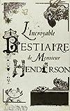 L'Incroyable Bestiaire de Monsieur Henderson