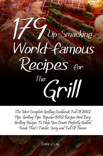 179 Lip-Smacking World-Famous Recipes for the Grill:The Most Complete Grilling Cookbook Full Of BBQ Tips, Grilling Tips, Popular BBQ Recipes And Easy Grilling ... Juicy and Full Of Flavor (English Edition) Dalia Bar