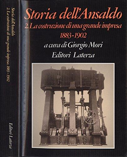 Storia dell' Ansaldo - Vol. II. La costruzione di una grande impresa 1883 - 1902.