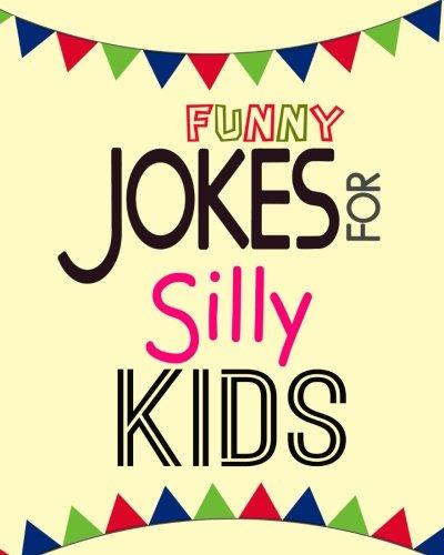 Funny Jokes For Silly Kids: 100 Best Funny Clean Jokes For Kids,Children's joke book age 5-12,for teacher for tell a joke,laugh,fun,Humor Joke Riddle