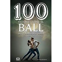 100 històries sobre el ball: que t'agradaria saber (Catalan Edition)