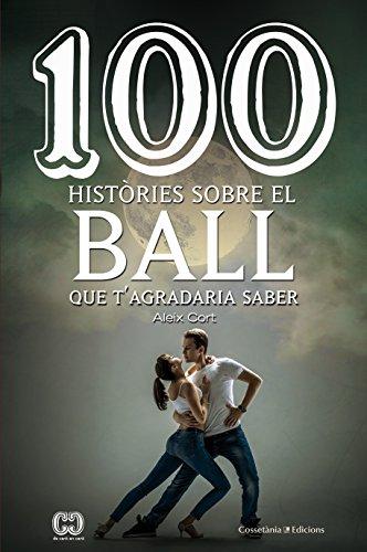 100 Històries Sobre El Ball Que T'Agradaria Saber (De 100 en 100)