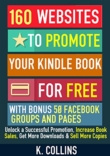 ebook: 160 Websites to Promote your Kindle Book for Free with Bonus 50 Facebook Groups and Pages: Unlock a Successful Promotion, Increase Book Sales, Get More Downloads and Sell More Copies (B013198O8G)
