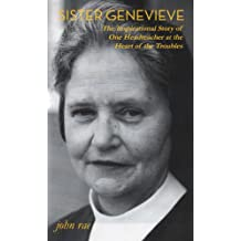 Sister Genevieve: The Inspirational Story of One Headteacher at the Heart of the Troubles (English Edition)