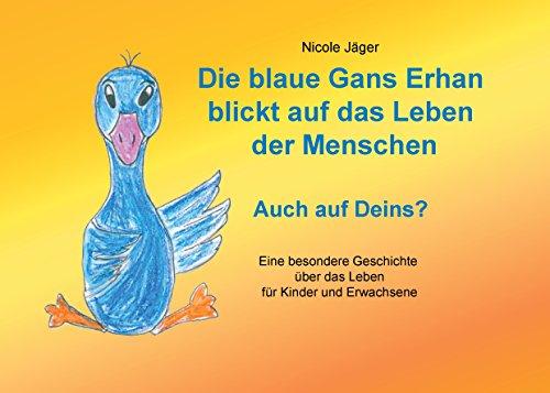 Die blaue Gans Erhan blickt auf das Leben der Menschen: Auch auf Deins?