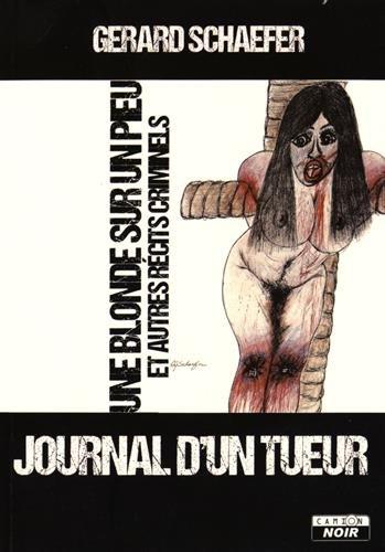 JOURNAL D'UN TUEUR Une blonde sur un pieu et autres récits criminels par Gerard J. Schaefer