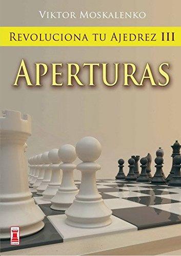 Revoluciona tu ajedrez iii. Aperturas: Aprende un nuevo sistema para ser mejor jugador (Escaques - Libros Ajedrez)