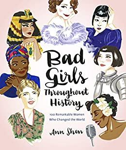 Bad Girls Throughout History: 100 Remarkable Women Who Changed the World de [Shen,