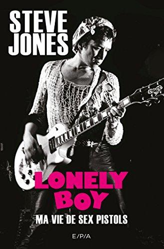 Lonely Boy - Autobiographie Steve Jones: Ma vie de Sex Pistols