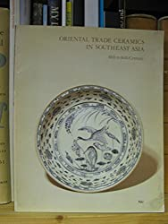 Oriental trade ceramics in Southeast Asia, 10th to 16th century: Selected from Australian collections, including the Art Gallery of South Australia and the Bodor Collection