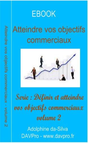 Atteindre vos objectifs commerciaux (Définir et atteindre vos objectifs commerciaux t. 2)