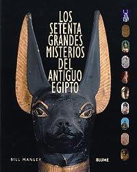 Los Setenta Grandes Misterios Del Antiguo Egipto / The Seventy Great Mysteries of Ancient Egypt