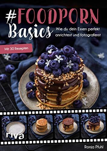 #Foodporn Basics: Wie du dein Essen perfekt anrichtest und fotografierst. Mit Step-by-Step-Anleitungen und 30 Rezepten - Foto Deutsche Album