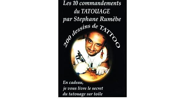 Les 10 commandements du tatouage par Stéphane Rumèbe + 200 dessins de Tattoo (French Edition)