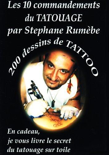 Les 10 commandements du tatouage par Stéphane Rumèbe + 200 dessins de Tattoo par STEPHANE RUMEBE
