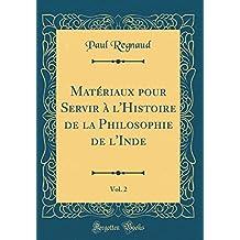 Matériaux pour Servir à l'Histoire de la Philosophie de l'Inde, Vol. 2 (Classic Reprint)