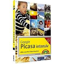 Picasa intensiv - Viel mehr als die Gundfunktionen: Alles, was Ihre Fotos brauchen (Digital fotografieren)