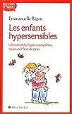 Les enfants hypersensibles-ultra-émotifs, hyper-susceptibles, toujours à fleur de peau