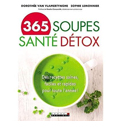 365 soupes santé détox: Des recettes saines, faciles et rapides pour toute l'année ! (SANTE/FORME)