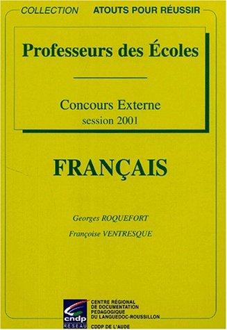Français concours externe de recrutement de professeurs des écoles. Session 2001 par Georges Roquefort, Françoise Ventresque
