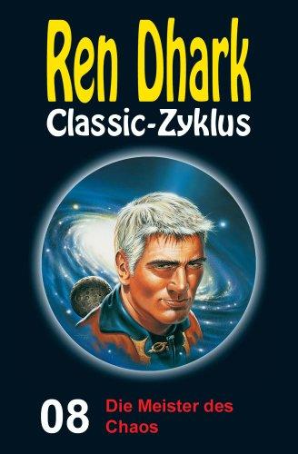 Ren Dhark Classic-Zyklus 08: Die Meister des Chaos