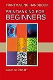 Printmaking for Beginners (Printmaking Handbooks)