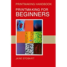Printmaking for Beginners (Printmaking Handbooks)