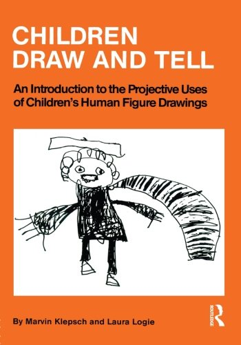 Children Draw And Tell: Introduction to the Projective Uses of Children's Human Figure Drawings