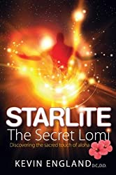 Starlite the Secret Lomi: Discovering the Sacred Touch of Aloha by England, Kevin (2013) Taschenbuch