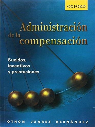 Administracion de La Compensacion: : Sueldos, Incentivos y Prestaciones
