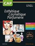 CAP Esthétique Cosmétique Parfumerie: Biologie - Dermatologie - Cosmétologie - Technologie