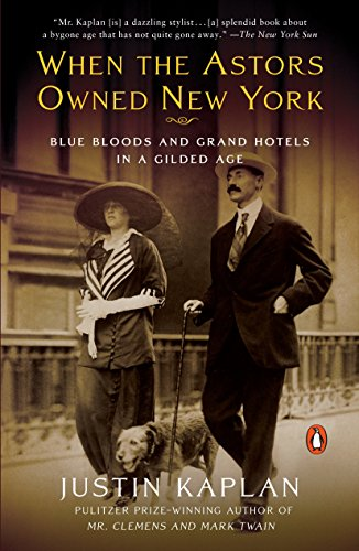 When the Astors Owned New York: Blue Bloods and Grand Hotels in a Gilded Age por Justin Kaplan