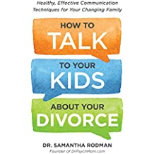 How to Talk to Your Kids about Your Divorce: Healthy, Effective Communication Techniques for Your Changing Family (English Edition)