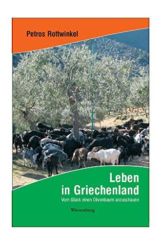 Leben in Griechenland: Vom Glück einen Olivenbaum anzuschauen (German Edition) por Petros Rottwinkel