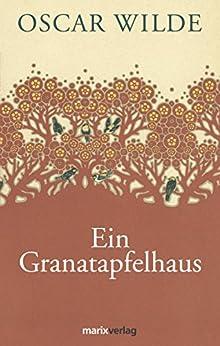Ein Granatapfelhaus von [Wilde, Oscar]
